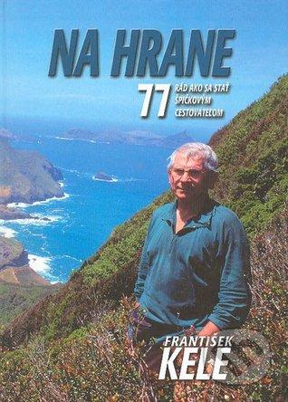 Na hrane - 77 rád ako sa stať špičkovým cestovateľom  by  František Kele