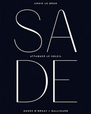 Sade: Attaquer le Soleil.  by  Annie Le Brun
