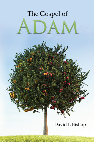 The Gospel of Adam  by  David L. Bishop