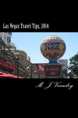 Las Vegas Travel Tips: 2014  by  M J Veaudry