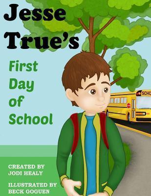 Jesse Trues First Day of School  by  Jodi Healy