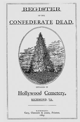 Register of the Dead, Interred in Hollywood Cemetery, Richmond, Va  by  Hollywood Memorial Association