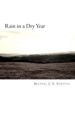 Rain in a Dry Year Michael J S Forsyth