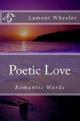 Poetic Love: Romantic Words Lamont J. Wheeler
