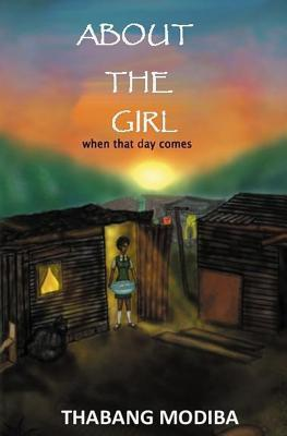 About the Girl: When That Day Comes  by  Thabang Modiba
