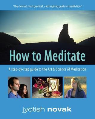 How to Meditate: A Step-by-Step Guide to the Art and Science of Meditation  by  John Jyotish Novak