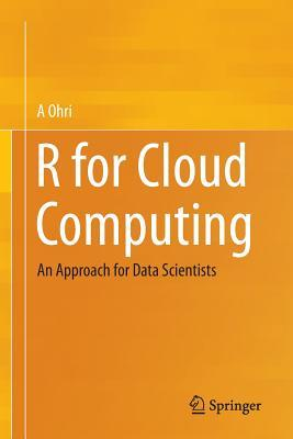 R for Cloud Computing: An Approach for Data Scientists A Ohri