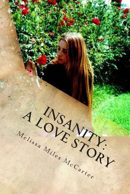 Insanity: A Love Story: A Memoir of Madness and Mania Melissa Miles McCarter