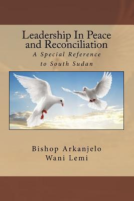 Leadership in Peace and Reconciliation: A Special Reference to South Sudan Arkanjelo Wani Lemi