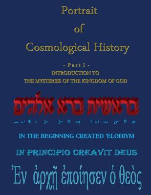 Portrait of Cosmological History: Introduction to the Mysteries of the Kingdom of God  by  Harold M Seamen