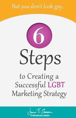 No, Wait... You Do Look Gay!: The 7 Mistakes Preventing You from Selling to the $830 Billion Lgbt Market  by  Jenn T Grace