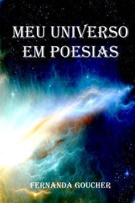 Meu Universo Em Poesias: Poesias  by  Mrs Fernanda Monteiro Goucher
