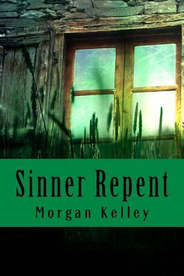 Sinner Repent: The Carter Chronicles Romance Mystery Book One Morgan Kelley