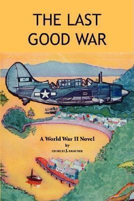 The Last Good War Charles J. Brauner
