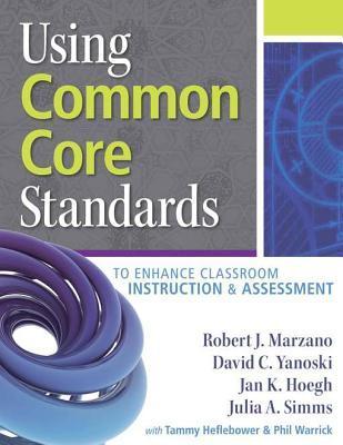 Using Common Core Standards to Enhance Classroom Instruction & Assessment Marzano Robert J