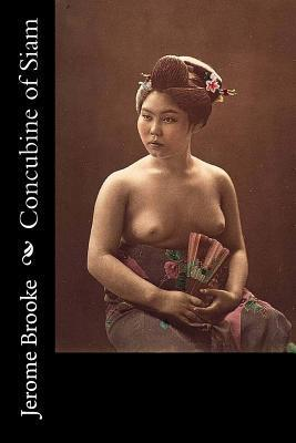 Concubine of Siam  by  Jerome Brooke