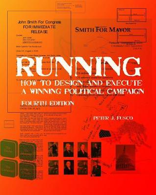 Running: How To Design And Execute A Winning Political Campaign  by  Peter J. Fusco