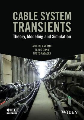 Cable System Transients: Theory, Modeling and Simulation Akihiro Ametani