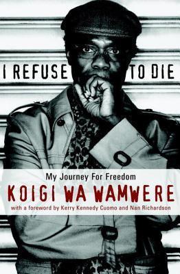 I Refuse to Die: My Journey For Freedom Koigi wa Wamwere
