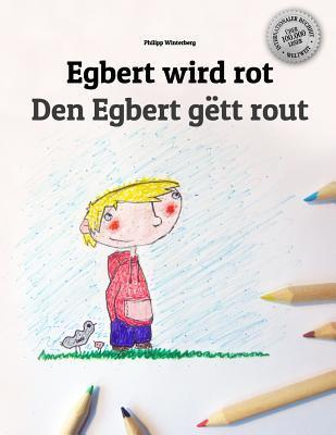 Egbert Wird Rot/Den Egbert Gett Rout: Kinderbuch Deutsch-Luxemburgisch  by  Philipp Winterberg