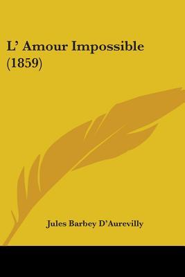 L Amour Impossible (1859) Jules Barbey-dAurevilly