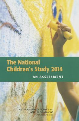 The National Childrens Study 2014: An Assessment  by  Panel on the Design of the National Children S Study and Implications for the Generalizability of Re