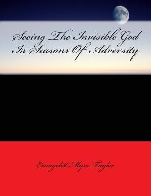 Seeing the Invisible God in Seasons of Adversity Mrs Myra a Taylor