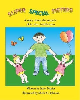 Super Special Sisters: A Story about the Miracle of in Vitro Fertilization Juliet Napier