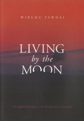 Living the Moon by Wiremu Tawhai