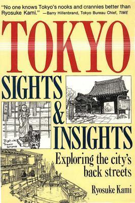 Tokyo Sights and Insights: Exploring the Citys Back Streets  by  Ryosuke Kami