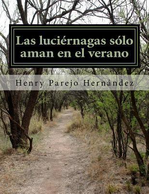 Las Luciernagas Solo Aman En El Verano  by  Henry Parejo Hernandez