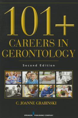 101+ Careers in Gerontology, Second Edition C. Joanne Grabinski