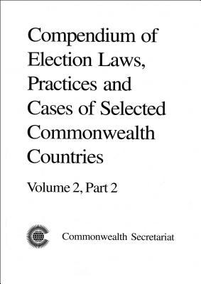 Compendium Of Election Laws, Practices And Cases Of Selected Commonwealth Countries Carl Dundas
