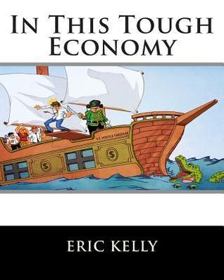 In This Tough Economy  by  Eric Kelly