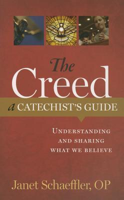 The Creed: A Catechists Guide: Understanding and Sharing What We Believe  by  Janet Schaeffler