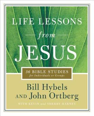 Life Lessons from Jesus: 36 Bible Studies for Individuals or Groups Bill Hybels