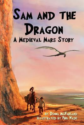 Sam and the Dragon: A Medieval Mars Story Donna Gielow McFarland