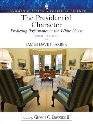 The Presidential Character: Predicting Performance in the White House  by  James David Barber