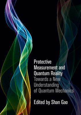 Protective Measurement and Quantum Reality: Towards a New Understanding of Quantum Mechanics  by  Shan Gao