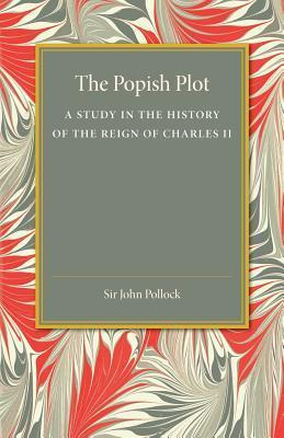 The Popish Plot: A Study in the History of Reign of Charles II  by  John Charles Pollock
