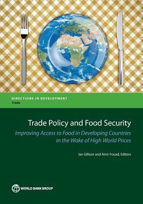 Trade Policy and Food Security: Improving Access to Food in Developing Countries in the Wake of High World Prices Ian Gillson