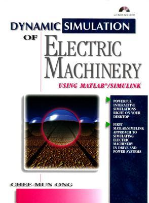 Dynamic Simulations of Electric Machinery: Using MATLAB/Simulink  by  Chee-Mun Ong