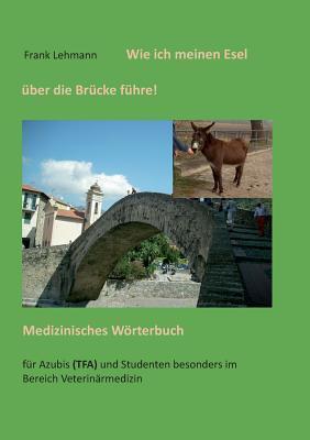 Wie ich meinen Esel über die Brücke führe: Medizinisches Wörterbuch  by  Frank Lehmann