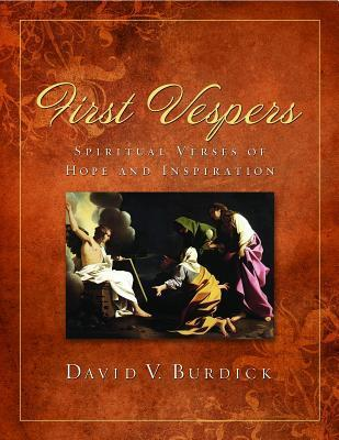 First Vespers: Spiritual Verses of Hope and Inspiration David Burdick