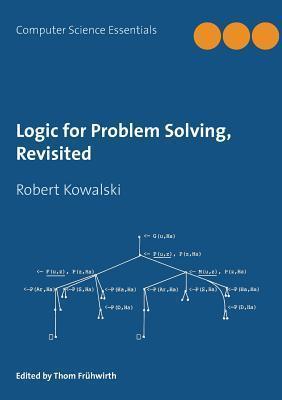Logic for Problem Solving, Revisited Robert Kowalski