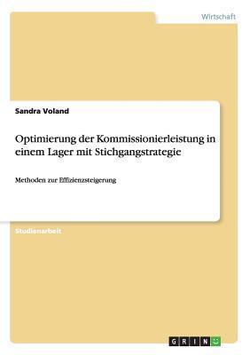 Optimierung Der Kommissionierleistung in Einem Lager Mit Stichgangstrategie  by  Sandra Voland