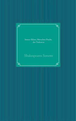 Immer Sklave, Menschen Pracht, der Todeswut: Shakespeares Sonette Bernd Jähnig