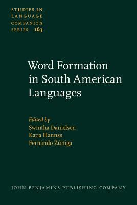 Word Formation in South American Languages Swintha Danielsen
