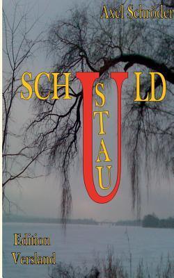 Schuldstau: Die Schönstadttrilogie - Teil 2  by  Axel Schröder