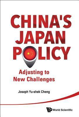 Chinas Japan Policy: Adjusting to New Challenges  by  Joseph Yu-Shek Cheng